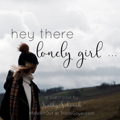 Hey There Lonely Girl . . . My #WalkItOut Guest Post on Tricia Goyer's Blog